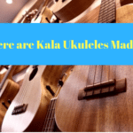 Where are Kala Ukuleles Made