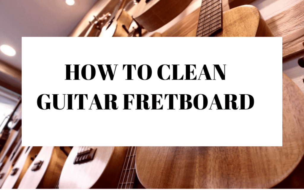 HOW TO CLEAN GUITAR FRETBOARD