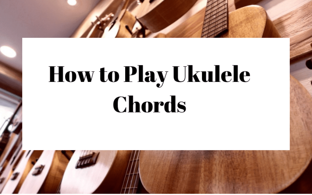 How to Play Ukulele Chords